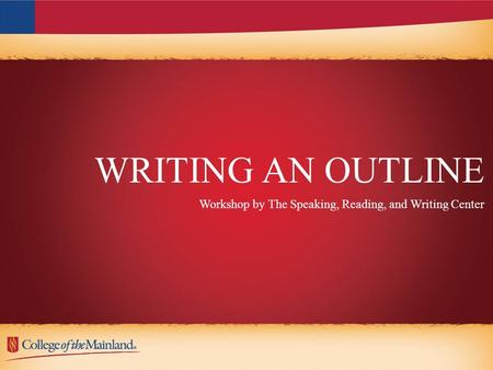 WRITING AN OUTLINE Workshop by The Speaking, Reading, and Writing Center.
