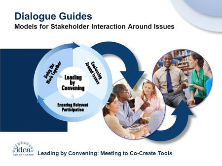 Leading by Convening: Meeting to Co-Create Tools Dialogue Guides Models for Stakeholder Interaction Around Issues.