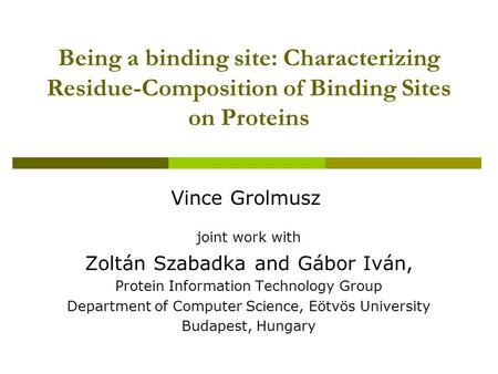 Being a binding site: Characterizing Residue-Composition of Binding Sites on Proteins joint work with Zoltán Szabadka and Gábor Iván, Protein Information.