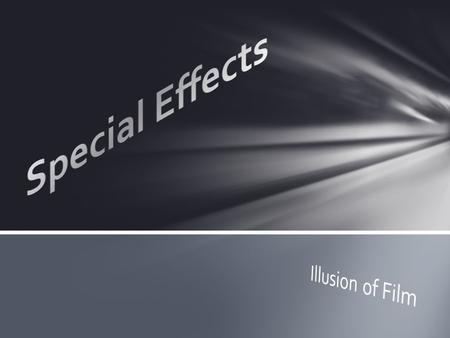 Illusions or tricks of the eyes to simulate the imagined events in a story or virtual world Two traditional Categories of SFX 1.Optical Effects 2.Mechanical.