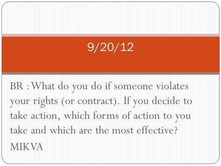 BR : What do you do if someone violates your rights (or contract). If you decide to take action, which forms of action to you take and which are the most.