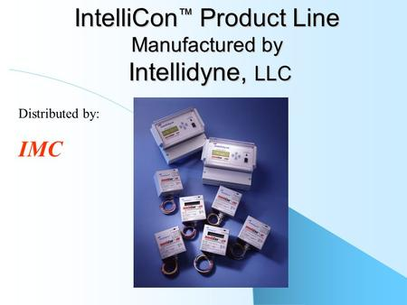 IntelliCon ™ Product Line Manufactured by Intellidyne, LLC Distributed by: IMC.