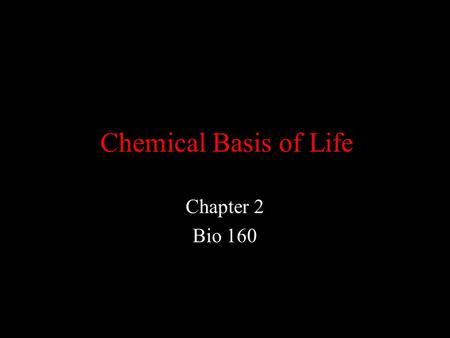 Chemical Basis of Life Chapter 2 Bio 160. Atoms Atoms – smallest complete unit of an element Neutrons (neutral) Electrons (-) Protons (+)