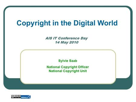 AIS IT Conference Day 14 May 2010 Copyright in the Digital World Sylvie Saab National Copyright Officer National Copyright Unit.