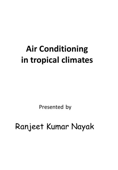 Air Conditioning in tropical climates Presented by Ranjeet Kumar Nayak.