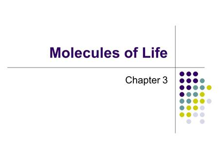 Molecules of Life Chapter 3. Molecules Inorganic compound Nonliving matter Salts, water Organic compound Molecules of life Contains Carbon (C) and Hydrogen.
