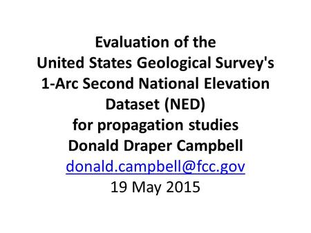Evaluation of the United States Geological Survey's 1-Arc Second National Elevation Dataset (NED) for propagation studies Donald Draper Campbell