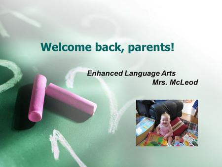 Welcome back, parents! Enhanced Language Arts Mrs. McLeod.