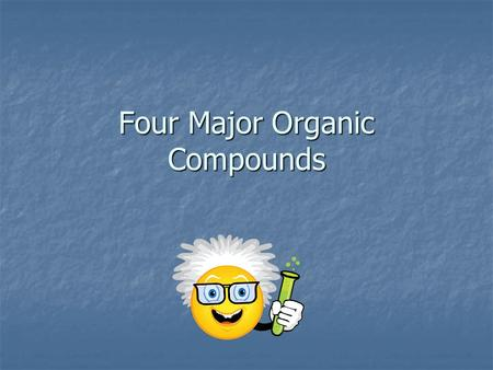 Four Major Organic Compounds. Four organic compounds necessary for life CarbohydratesProteinsLipids Nucleic Acids.