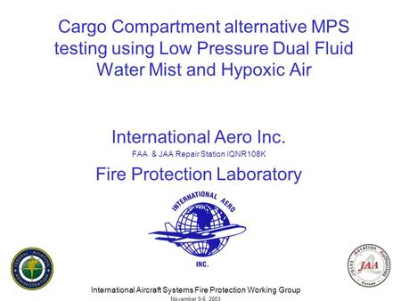 Cargo Compartment alternative MPS testing using Low Pressure Dual Fluid Water Mist and Hypoxic Air International Aero Inc. FAA & JAA Repair Station IQNR108K.