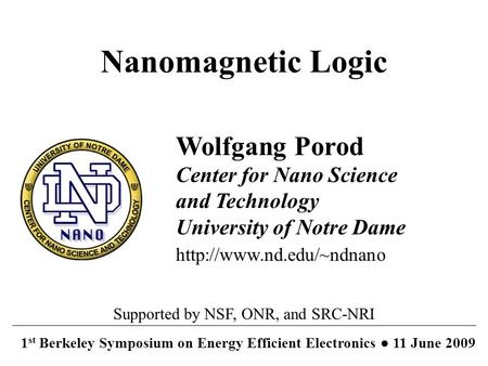 Wolfgang Porod Center for Nano Science and Technology University of Notre Dame  1 st Berkeley Symposium on Energy Efficient Electronics.