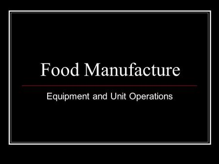 Food Manufacture Equipment and Unit Operations. Processing Equipment Food manufacturing plants contain equipment that carries out the same tasks as those.