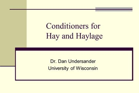 Conditioners for Hay and Haylage Dr. Dan Undersander University of Wisconsin.