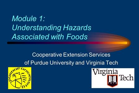 Module 1: Understanding Hazards Associated with Foods Cooperative Extension Services of Purdue University and Virginia Tech.