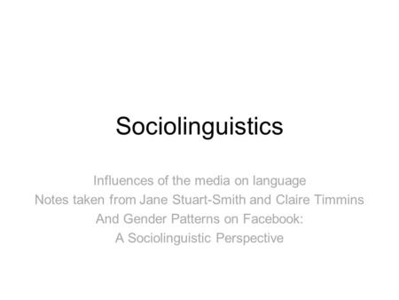 Sociolinguistics Influences of the media on language Notes taken from Jane Stuart-Smith and Claire Timmins And Gender Patterns on Facebook: A Sociolinguistic.