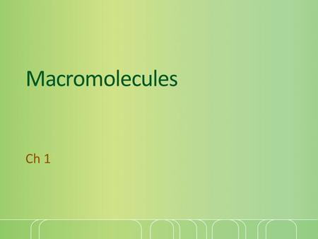 Macromolecules Ch 1. Molecules of Life All cells are composed of 4 main molecules These molecules are called macromolecules. They are composed mainly.