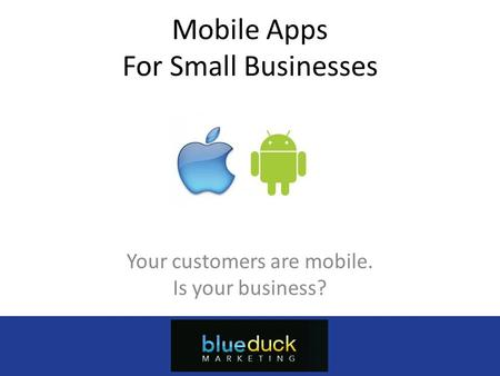 Mobile Apps For Small Businesses Your customers are mobile. Is your business? Myappcompany.com (555) 555-5555