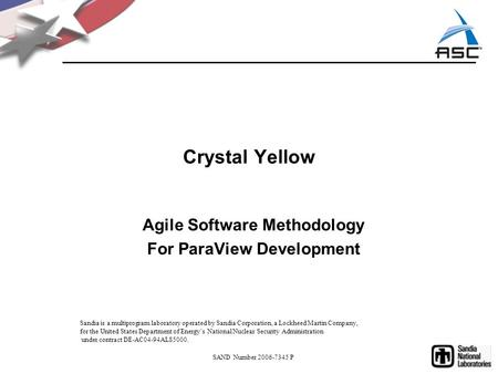 Crystal Yellow Agile Software Methodology For ParaView Development Sandia is a multiprogram laboratory operated by Sandia Corporation, a Lockheed Martin.