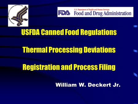 USFDA Canned Food Regulations Thermal Processing Deviations Registration and Process Filing William W. Deckert Jr.