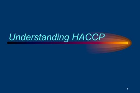 1 Understanding HACCP. 2 Module 1: Understanding Hazards Associated with Foods.