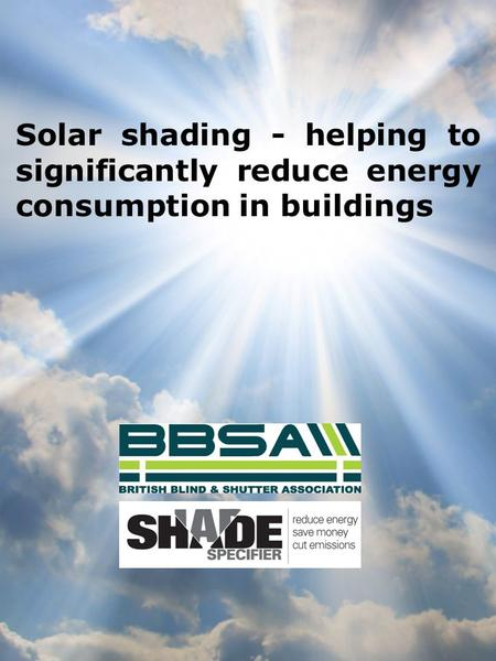 Solar shading - helping to significantly reduce energy consumption in buildings.