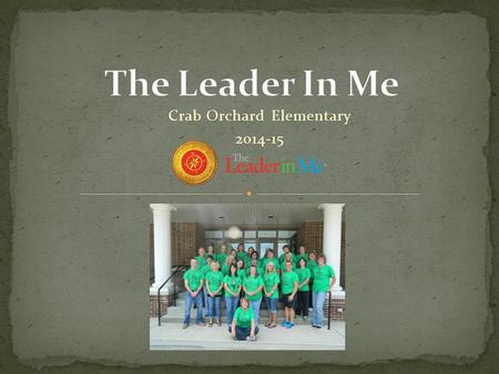 Crab Orchard Elementary 2014-15. Lighthouse Training Access to Leader In Me site School wide Implementation plan Year 1 roles and goals Leadership initiative.