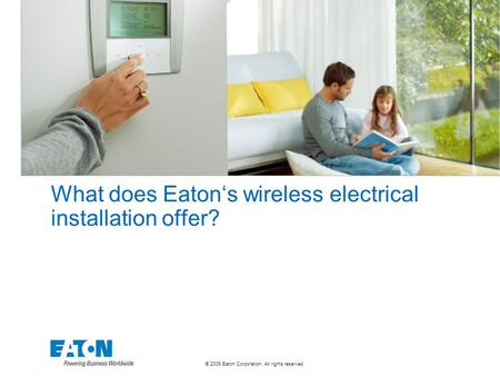 © 2009 Eaton Corporation. All rights reserved. What does Eaton's wireless electrical installation offer?