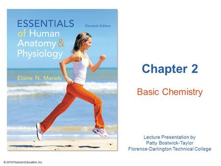 Lecture Presentation by Patty Bostwick-Taylor Florence-Darlington Technical College Chapter 2 Basic Chemistry © 2015 Pearson Education, Inc.