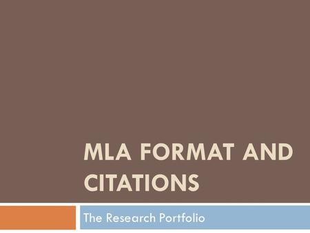 MLA FORMAT AND CITATIONS The Research Portfolio. What should my essay look like at first glance?  Times New Roman, size 12 font  1-inch margins  Last.