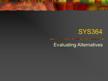 SYS364 Evaluating Alternatives. Objectives of the Systems Analysis Phase determine, analyze, organize and document the requirements of a new information.