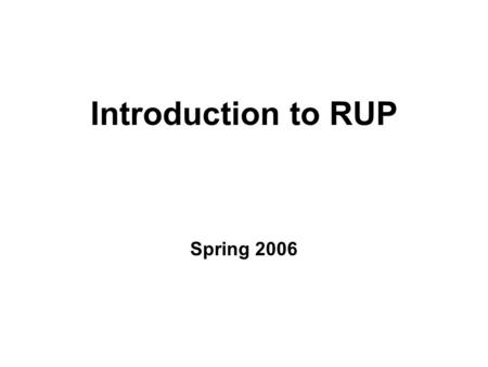Introduction to RUP Spring 2006. Sharif Univ. of Tech.2 Outlines What is RUP? RUP Phases –Inception –Elaboration –Construction –Transition.