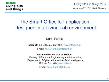 The Smart Office IoT application designed in a Living Lab environment Karol Furdík InterSoft, a.s., Košice, Slovakia,