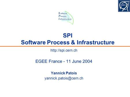 SPI Software Process & Infrastructure  EGEE France - 11 June 2004 Yannick Patois