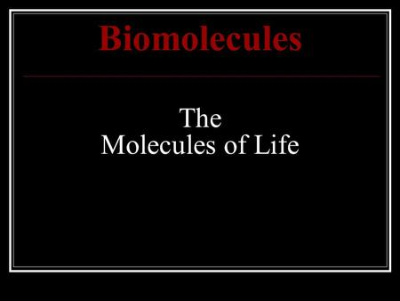 Biomolecules The Molecules of Life. All Organic Compounds (Biomolecules) contain the element Carbon! The Chemistry of Carbon Organic chemistry is the.