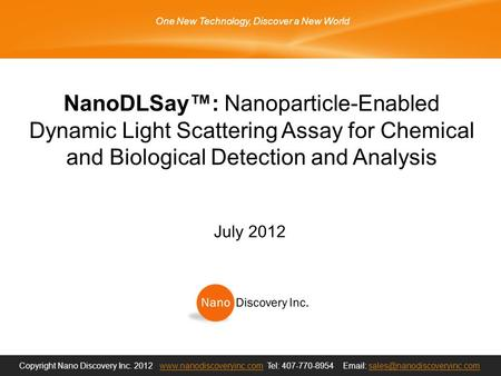NanoDLSay™: Nanoparticle-Enabled Dynamic Light Scattering Assay for Chemical and Biological Detection and Analysis Copyright Nano Discovery Inc. 2012 www.nanodiscoveryinc.com.