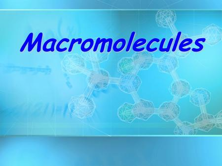 Macromolecules. Organic Compounds CompoundsCARBON organicCompounds that contain CARBON are called organic. –This is different from organic foods in the.