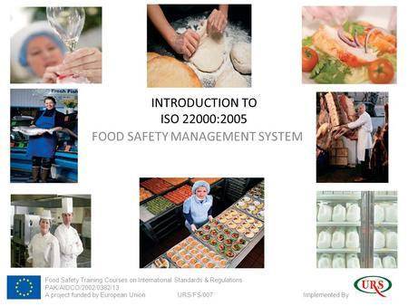 <strong>FOOD</strong> SAFETY <strong>MANAGEMENT</strong> SYSTEM INTRODUCTION TO ISO 22000:2005 <strong>Food</strong> Safety Training Courses on International Standards & Regulations PAK/AIDCO/2002/0382/13.