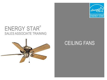 CEILING FANS ENERGY STAR ® SALES ASSOCIATE TRAINING.
