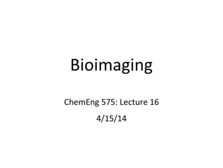 Bioimaging ChemEng 575: Lecture 16 4/15/14. Rat mammary carcinoma cells 10 min, images every 20 seconds Michele Balsamo, Gertler lab MIT 1. Imaging Cells.