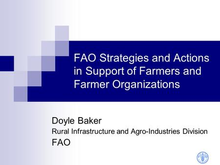 FAO Strategies and Actions in Support of Farmers and Farmer Organizations Doyle Baker Rural Infrastructure and Agro-Industries Division FAO.