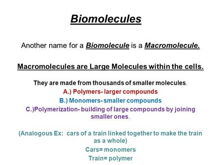 Biomolecules Another name for a Biomolecule is a Macromolecule.