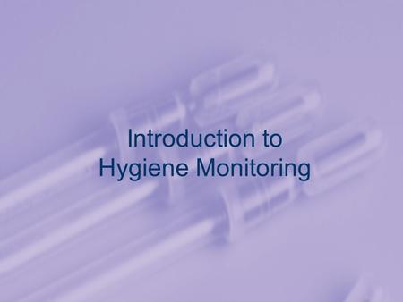 Introduction to Hygiene Monitoring. Contents 1.The Role of Hygiene Monitoring in Food Safety 2.Cleaning and Sanitation 3.Monitoring Methods 4.An Overview.