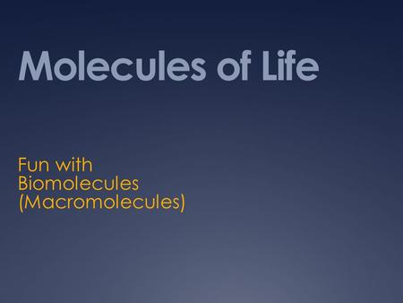 Fun with Biomolecules (Macromolecules)