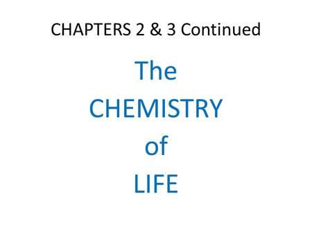 CHAPTERS 2 & 3 Continued The CHEMISTRY of LIFE. All Living Organisms are Highly Organized.