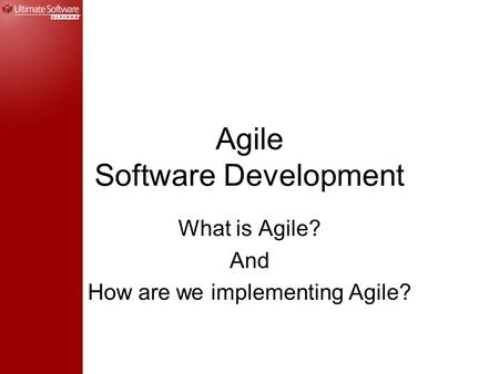Agile Software Development What is Agile? And How are we implementing Agile?