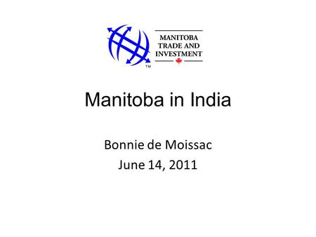 Manitoba in India Bonnie de Moissac June 14, 2011.