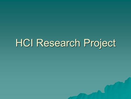 HCI Research Project. Research Paradigms Theoretical (in the style of mathematics) –Mathematical deduction –Simulation –Analysis of algorithms The researcher: