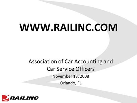 WWW.RAILINC.COM Association of Car Accounting and Car Service Officers November 13, 2008 Orlando, FL.