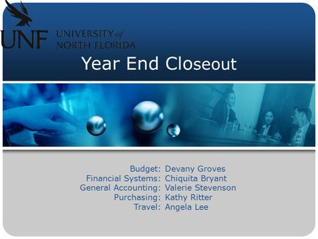 Year End Clo seout Budget: Financial Systems: General Accounting: Purchasing: Travel: Devany Groves Chiquita Bryant Valerie Stevenson Kathy Ritter Angela.