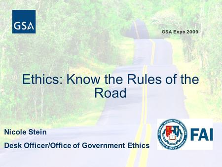 GSA Expo 2009 Ethics: Know the Rules of the Road Nicole Stein Desk Officer/Office of Government Ethics.